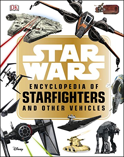 Star Wars™ Encyclopedia of Starfighters and Other Vehicles