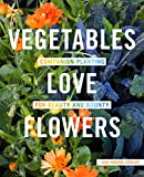 vegetable garden plans Vegetables Love Flowers: Companion Planting for Beauty and Bounty