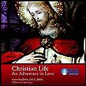 Christian Life: An Adventure in Love Lecture by Sr. Ilia Delio OSF PhD Narrated by Sr. Ilia Delio OSF PhD