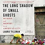 The Long Shadow of Small Ghosts: Murder and Memory in an American City | Laura Tillman