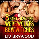 8 Panty-Melting Werewolves and BBW Witches: A Short Story Holiday Paranormal Romance Collection | Liv Brywood