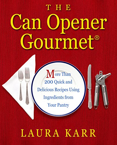 The Can Opener Gourmet: More Than 200 Quick and Delicious Recipes Using Ingredients from Your - Gourmet Opener Can