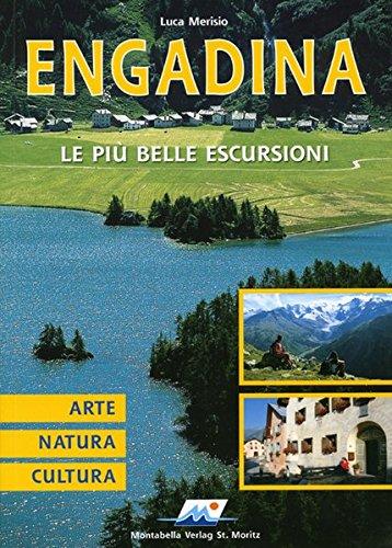 Engadina - Le più belle Escursioni: Arte, Natura, Cultura