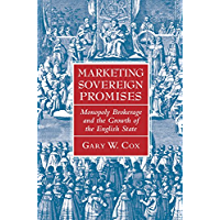 Marketing Sovereign Promises: Monopoly Brokerage and the Growth of the English State (Political Economy of Institutions and Decisions)