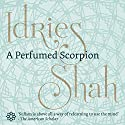 A Perfumed Scorpion Audiobook by Idries Shah Narrated by David Ault