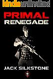 PRIMAL Renegade (A PRIMAL Action Thriller Book 8) (The PRIMAL Series)