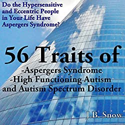 56 Traits of Aspergers Syndrome, High Functioning Autism, and Autism Spectrum Disorders