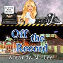 Off the Record: An Avery Shaw Mystery, Book 10 Audiobook by Amanda M. Lee Narrated by Angel Clark