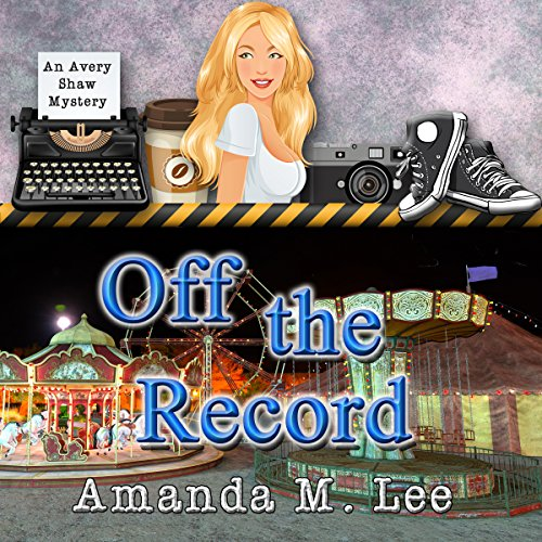 Off the Record: An Avery Shaw Mystery, Book 10