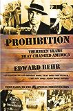 Prohibition: Thirteen Years That Changed America