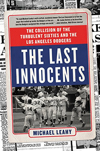 - The Last Innocents: The Collision of the Turbulent Sixties and the Los Angeles Dodgers