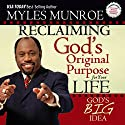 Reclaiming God's Original Purpose for Your Life: God's Big Idea Expanded Edition Audiobook by Myles Munroe Narrated by Andrew L. Barnes