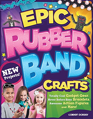 Epic Rubber Band Crafts: Totally Cool Gadget Gear, Never Before Seen Bracelets, Awesome Action Figures, and More! (Design Originals) 15 Step-by-Step Loom Projects; Ideas for Both Boys and - Epic Band The
