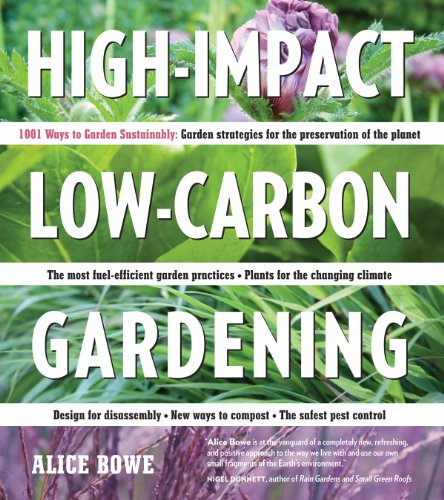 High-Impact, Low-Carbon Gardening: 1001 Ways to Garden Sustainably -