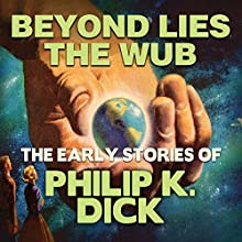 Beyond Lies the Wub Audiobook by Philip K. Dick Narrated by Chris Lutkin