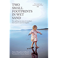 Two Small Footprints in Wet Sand: The Uplifting True Story of a Mother's Brave Quest to Save Her Daughter