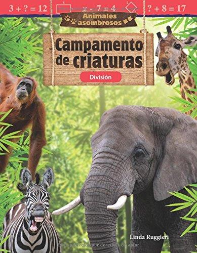 Animales Asombrosos: Campamento de Criaturas: División (Amazing Animals: Critter Camp: Division) (Spanish Version) (Grade 3) (Animales asombrosos/ Amazing Animal : Mathematics Readers Division) por Linda Ruggieri,Kat Bernardo