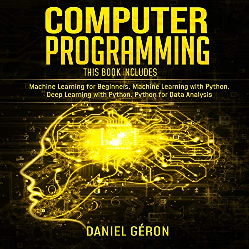 Computer Programming: This Book Includes: Machine Learning for Beginners, Machine Learning with Python, Deep Learning with Python, Python for Data Analysis