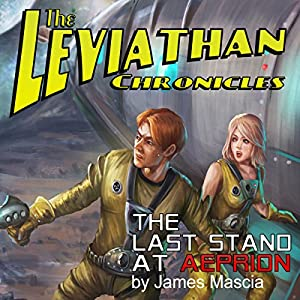 The Leviathan Chronicles: The Last Stand at Aeprion Audiobook