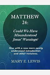 Matthew 24: Could We Have Misunderstood Jesus' Warning? Kindle Edition