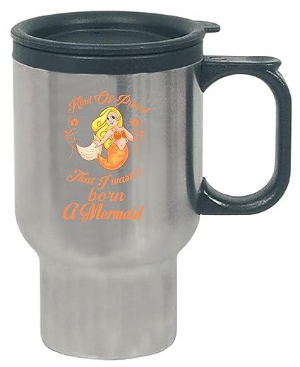53a788676940 Amazon.com  Kind Of Pissed That I Wasn t Born A Mermaid - Travel Mug ...