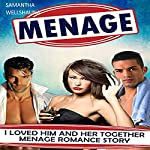 Menage: I Loved Him and Her Together: Menage Romance | Samantha Wellshauna