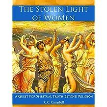 The Stolen Light Of WoMen: A Quest For Spiritual Truth Beyond Religion
