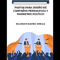 PAUTAS PARA DISEÑO DE CAMPAÑAS PERSUASIVAS Y MARKETING POLÍTICO (Spanish Edition)
