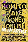 img - for HOW TO MAKE MONEY ONLINE AS AN ARTIST: AN IN DEPTH GUIDE ON HOW I USE THE INTERNET TO MAKE MONEY WITH MY ART book / textbook / text book