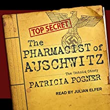 The Pharmacist of Auschwitz: The Untold Story Audiobook by Patricia Posner Narrated by Julian Elfer
