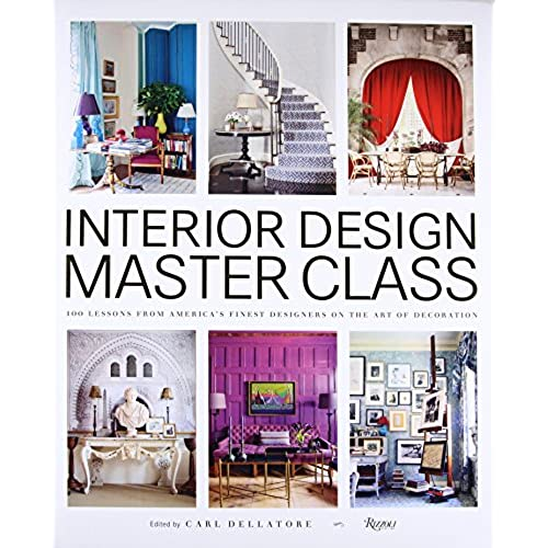 Interior Design Master Class: 100 Lessons From Americau0027s Finest Designers  On The Art Of Decoration