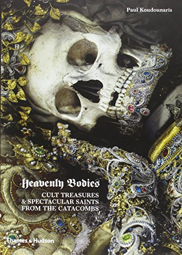 Heavenly Bodies: Cult Treasures and Spectacular Saints from the Catacombs [Paul Koudounaris] (Tapa Dura)