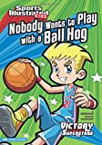 Nobody Wants to Play with a Ball Hog (Sports Illustrated Kids Victory School Superstars)