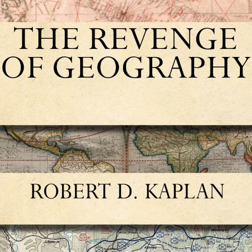 The Revenge of Geography: What the Map Tells Us About Coming Conflicts and the Battle Against Fate by Tantor Audio