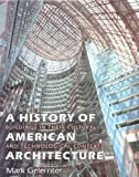 A History of American Architecture : Buildings in Their Cultural and Technological Context, Gelernter, Mark, 0874519403