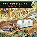 NPR Road Trips Collection Radio/TV Program by  National Public Radio, Inc. Narrated by Noah Adams