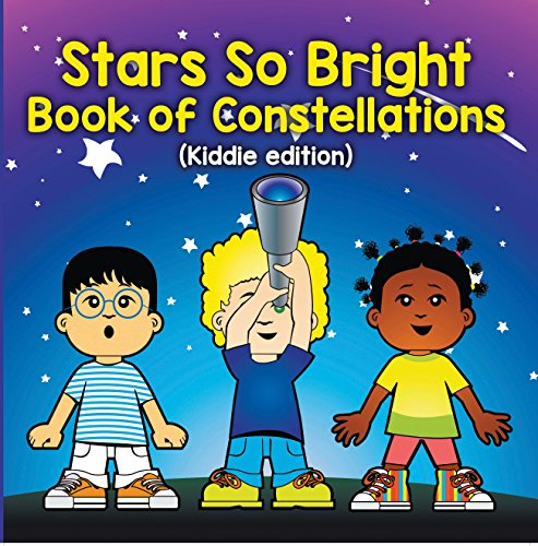 Stars So Bright: Book of Constellations (Kiddie Edition): Planets and Solar System for Kids (Children's Astronomy & Space Books)