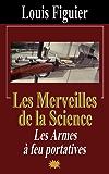 Les Merveilles de la science/Les Armes à feu portatives (French Edition)