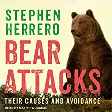 Bear Attacks: Their Causes and Avoidance Audiobook by Stephen Herrero Narrated by Matthew Josdal