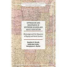 Oppression and Resistance in Southern Higher and Adult Education: Mississippi and the Dynamics of Equity and Social...