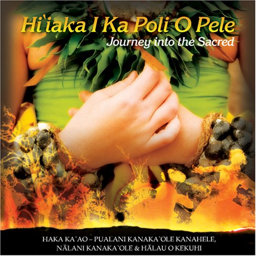Hi'iaka I Ka Poli O Pele - Journey Into The Sacred (Ka Für Hi)