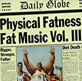 : Physical Fatness - Fat Music Vol. III