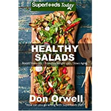 Healthy Salads: Over 120 Quick & Easy Gluten Free Low Cholesterol Whole Foods Recipes full of Antioxidants & Phytochemicals (Natural Weight Loss Transformation Book 189)