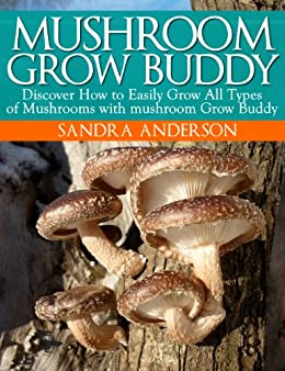 How to Grow Gourmet, Medicinal and Edible Mushrooms with mushroom Grow Buddy by [Anderson, Sandra]