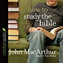 How to Study the Bible Audiobook by John MacArthur Narrated by Tom Parks