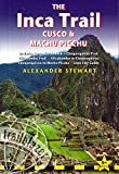 Inca Trail, Cusco & Machu Picchu: Includes Santa Teresa Trek, Choquequirao Trek, Vilcabamba Trail, Vilcabamba To Choquequirao, Choquequirao To Machu ... & Machu Picchu) (Trailblazer Travel Guides)