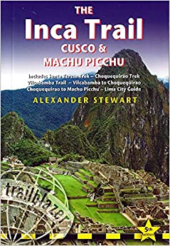 Inca Trail, Cusco & Machu Picchu: Includes Santa Teresa Trek, Choquequirao Trek, Vilcabamba Trail, Vilcabamba To Choquequirao, Choquequirao To Machu ... Inca Trail, Cusco & Machu Picchu)