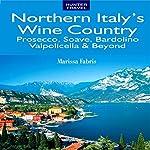Northern Italy's Wine Country: Prosecco, Soave, Bardolino, Valpolicella & Beyond   Marissa Fabris