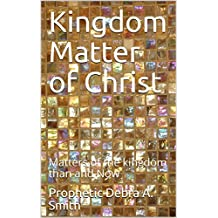 Kingdom Matter of Christ : Matters of the kingdom than and Now