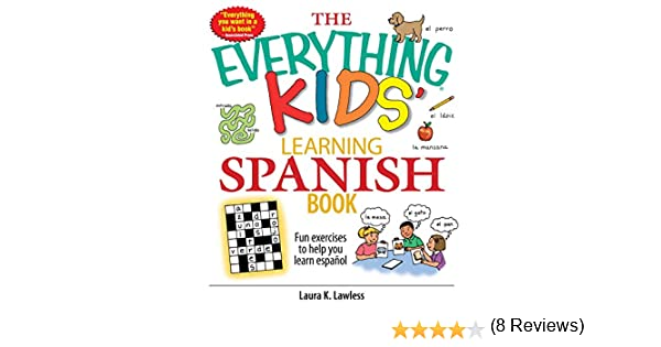 The Everything Kids Learning Spanish Book: Fun Exercises to Help You Learn Español, Fun Exercises to Help You Learn Espanol (Everything® Kids) - Kindle ...